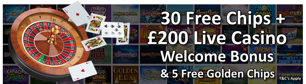 Up to £200 Bonus + 30 Free Golden Chips