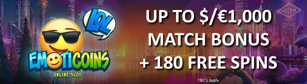 Up To $/€1,000 Match Bonus + 180 Free Spins
